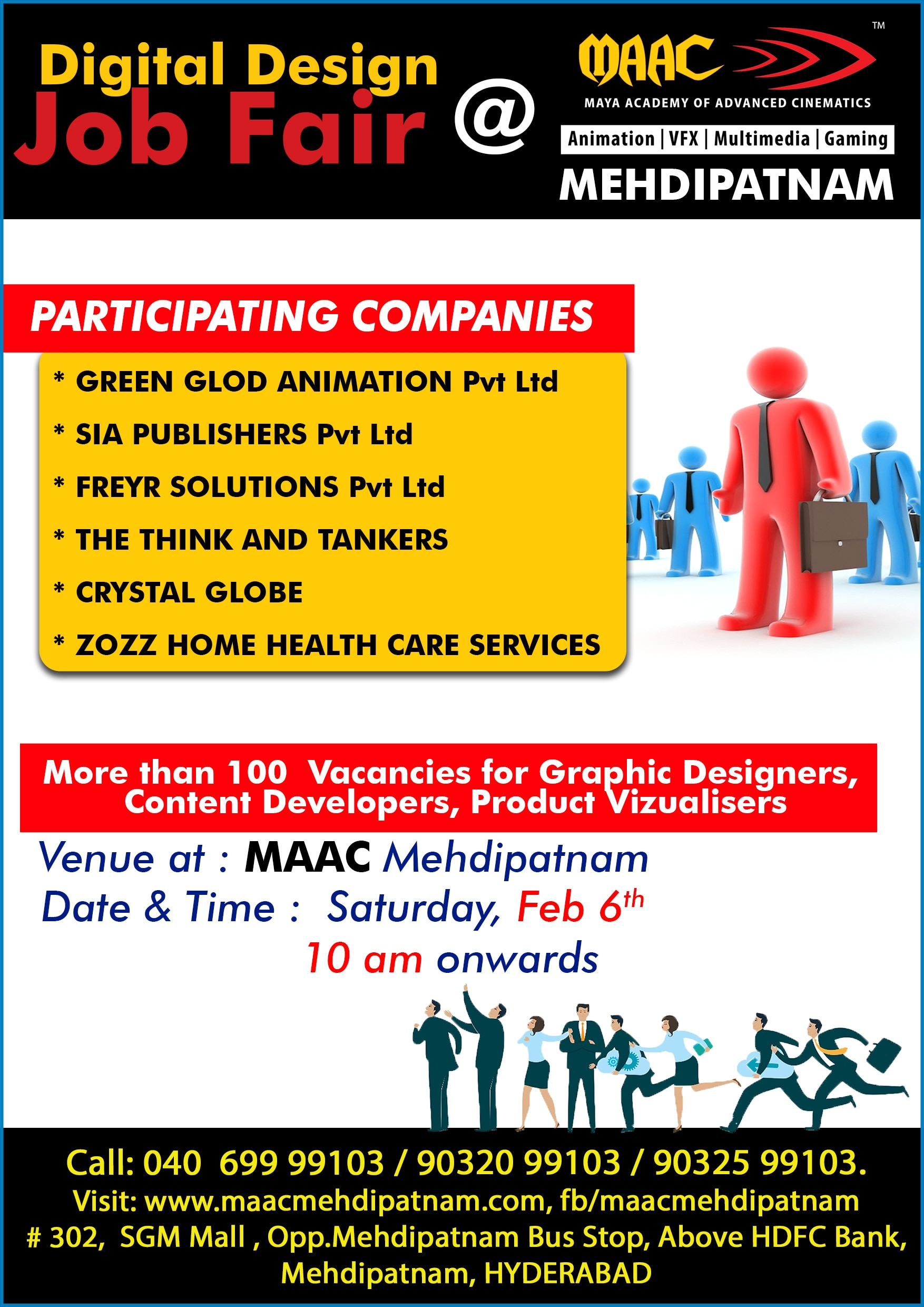 Job Fair at MAAC Mehdipatnam More than 100  Vacancies for Graphic Designers,  Content Developers, Product Vizualisers. participating companies: * green glod animation Pvt Ltd  * sia publishers pvt Ltd * Freyr solutions Pvt Ltd * The think and tankers * Crystal globe  * Zozz Home Health Care Services
