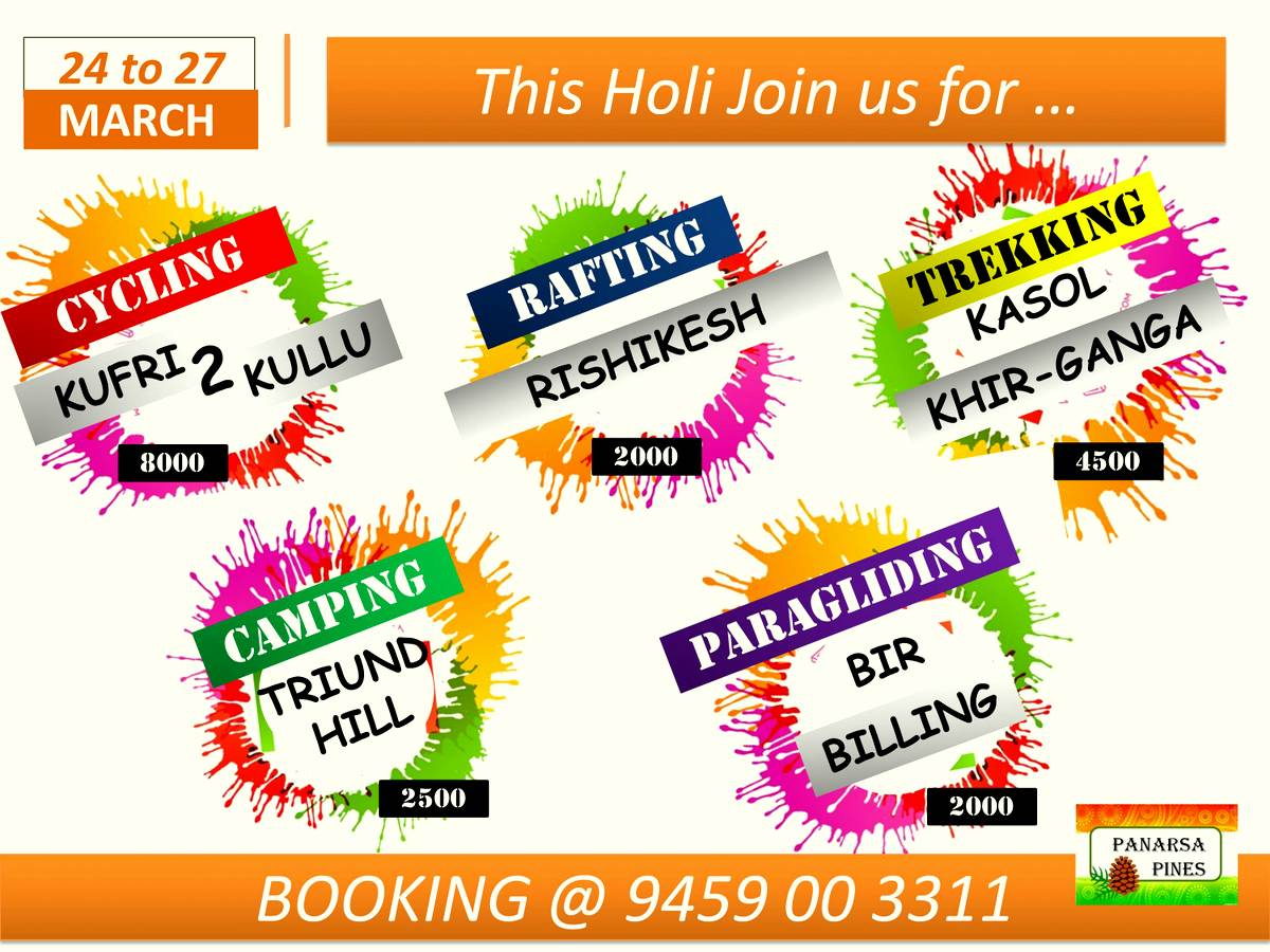 Our plans for Long weekend during Holi. (24 - 27 March) - Apple Blossom Ride (Cycling from Kufri-2-Kullu in 4 Days) - Kasol + KhirGanga (Trekking + Camping)  - Rafting in Rishikesh  - Paragliding in Bir-Billing (HP) - Camping at Triund Hill (HP)  Call 9459 00 3311 fo booking