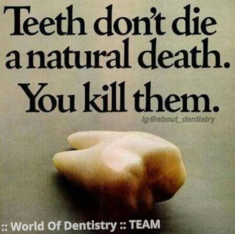 Save your teeth before it die a young death...