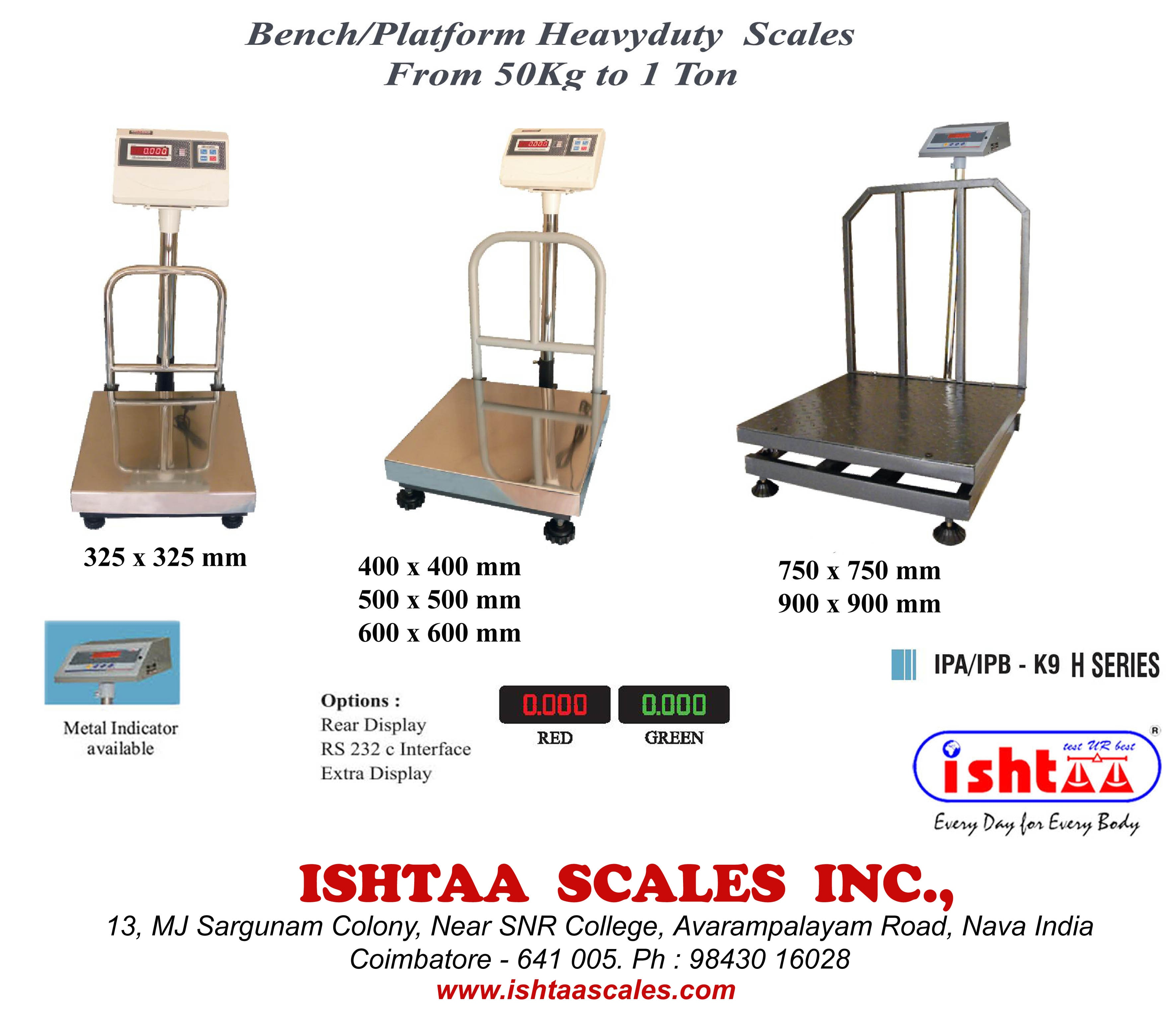 Ishtaa Scales Inc.,  is the leading Weighing Scale  manufacturer in  Coimbatore. Proudly PRESENTS Ishtaa - IPA/IPB K9 H Series  Available in MS / SS The Power Packed Platform Scales Highly Rigid.. 100% Efficiency..  Recommended Heavy weight Scale  for all  types of  Heavy Duty Applications Industrial weighing Platform weighing Parcel weighing Scrap Weighing Meats & Cheese weighing Fruits & vegetable weighing Hotels Cargo Weighing Heavy duty Weighing Harbor  weighing Heavy duty digital Weighing Scales with Special Features &   Desired Specifications are AVAILABLE here. Buy MORE.. Earn MORE...  CALL: 09843016028 , 0422- 4516575 Mail: online@ishtaascales.com Web: www.ishtaascales.com