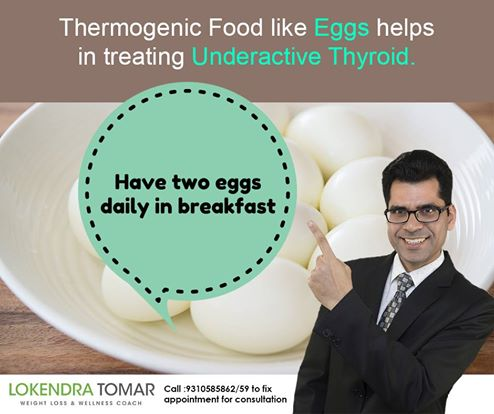 Lokendra Tomar - Best Dietician in Gurgaon Delhi NCR  Thermogenic Food like eggs helps in treating Underactive Thyroid. Consult with Mr. Lokendra Tomar for Weight Loss and Thyroid issue. www.lokendratomar.com