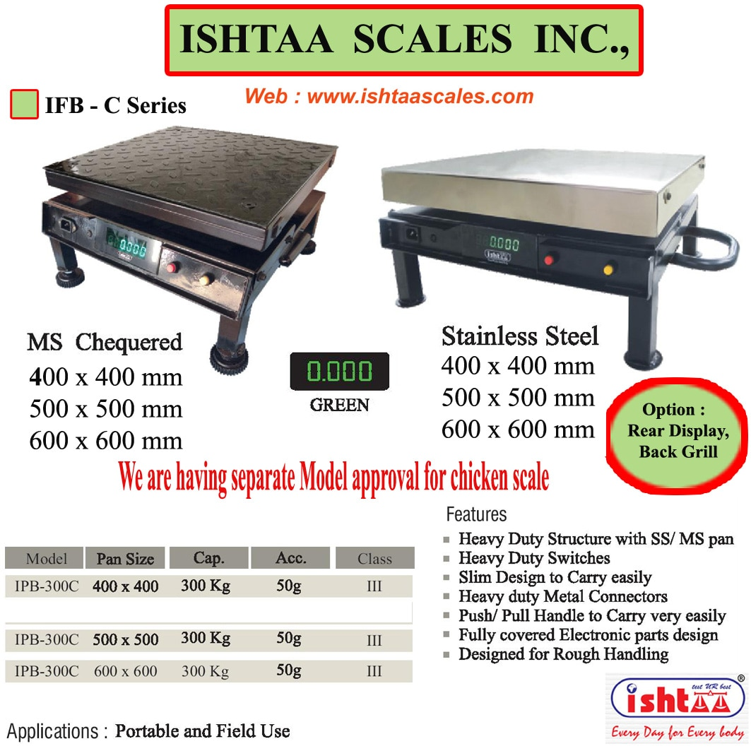 Ishtaa Scales Inc.,  is the leading Weighing Scale manufacturer in  Tamilnadu. We provide quality Weighing Scale made 4 u.  Ishtaa – IFB - C Series We are having separate Model  approval for Chicken Scale  Weighing Scales for Poultry Farms,  Chicken Weighing Scales Weighing Scales for Meat Shops Weighing Scales for Dairy Farms,  Weighing Scales for Commercial Purposes,  Weighing Scales for Retail Shop Weighing Scales for Agricultural,  Weighing Scales for Wholesalers  Weighing Scales for grocery,   Click here to know more : http://www.ishtaascales.com/field-scales-ifb-c.html  For Orders,  Call: 09843016028 Mail: online@ishtaascales.com Web:www.ishtaascales.com