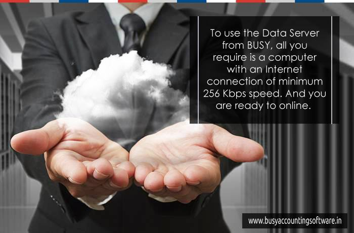To use the Data Server from BUSY, all you require is a computer with an internet connection of minimum 256 kbps speed. And you are ready to online...