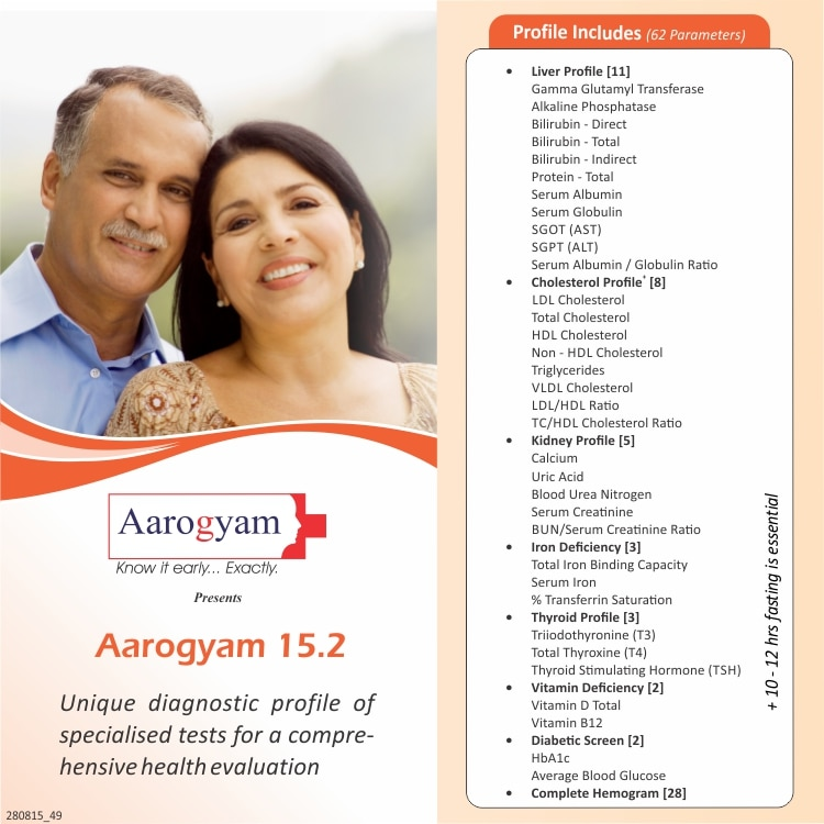 AAROGYAM 15.2 PROFILE @ JUST RS 1199/- INCLUDES T3-T4-TSH , LIPID PROFILE, LIVER FUNCTION TEST, KIDNEY FUNCTION TEST IRON DEFICIENCY PROFILE VITAMIN-D, VITAMIN-B12, HEMOGRAM, HBA1C . A COMPLETE PREVENTIVE CARE PROFILE   Sample Type         :       Blood Preparation            :       Please fast for 10-12 hours before your sample pickup to ensure accuracy of results. Only water can be taken when you are fasting before the test   Tests Included   :-  Thyroid profile  Glycosylated HbA1c Iron Deficiency Profile Liver Function Test Lipid Profile Kidney Function Test Complete Blood Count Vitamin - D ( Total ) Vitamin B12 Level