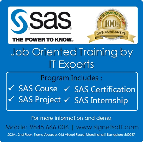 SAS Training in Marathahalli SAS Project Training in Bangalore Signetsoft believe current education standard has to revamp entirely because of fast growing industries and personalities around world. Signetsoft is an education company which partners with most of IT companies to analyze current market standard and provide the best quality training trough expert trainers and will provide the Job Guarantee. SAS Training in Bangalore SAS Project Training in Bangalore SAS Certification Training  www.signetsoft.com