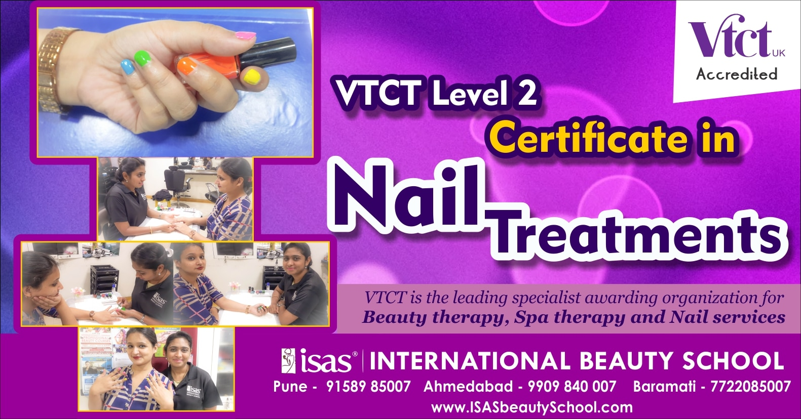 VTCT Level 2 Certificate in Nail Treatments  Enroll Today !  Only @ ISAS, International Beauty School !  Certificate & Diploma Courses: #Creative_Hair_Designing #Advanced_Beauty_& _ #SpaTherapy #Personal_Grooming #Professional_Makeup #NailExtension_& #Nail_Art #Diet_& #_Nutrition  1st Floor, Zodiac Plaza, Near Nabard Flat, H.L. Comm. College  Road, Navrangpura Ahmedabad - 9 Ph. +91 99098 40007, +91 8469255255, 26300007 www.isasbeautyschool.com  Makeup: Prosthetic Makeup in Ahmedabad, 3d Makeup in Ahmedabad, Advanced Make Up Courses in Ahmedabad, Bridal Make Up Course in Ahmedabad, Courses In Make Up in Ahmedabad, Hair & Make Up Courses In India in Ahmedabad,  Makeup Courses in India, International Beauty School in Ahmedabad, make Up Classes in Ahmedabad,  Makeup Courses in Ahmedabad, Makeup Artist Courses in Ahmedabad, Makeup Artistry Courses in Ahmedabad, Makeup Course in Ahmedabad    Hair: Hair Dressing Courses in Ahmedabad, Courses in Hair in Ahmedabad, Hair Courses in India in Ahmedabad, Hair  Courses in India, Hair Courses in Ahmedabad, Hair Cutting Classes in Ahmedabad, Hair Classes in Ahmedabad,  Hair Courses in Ahmedabad, Part Time Make Up Courses in Ahmedabad, Personal Make Up Courses in Ahmedabad, Professional Make  Up Course in Ahmedabad,    Massage: Indian Head Massage in Ahmedabad, Foot Reflexology in Ahmedabad, Ayurvedic  Massages in Ahmedabad, Aroma Therapy Courses in Ahmedabad,   Beauty: Cidesco Courses in Ahmedabad, Cidesco Qualifications in Ahmedabad, Cidesco Course in Ahmedabad, Best Cidesco  School in Ahmedabad, Cidesco Center in Ahmedabad, Vtct Center in Ahmedabad, Vtct School, Vtct Course in Ahmedabad, Spa Courses in Ahmedabad, The Academy Of Make Up and Beauty in Ahmedabad, the Beauty Academy in Ahmedabad, Salon Management Course in Ahmedabad, Spa Management Course in Ahmedabad, Cidesco Beauty  Therapy Course in Ahmedabad, Salon Spa Management Course in Ahmedabad, Personality Development Course in Ahmedabad, Personal Grooming Courses in Ahmeda
