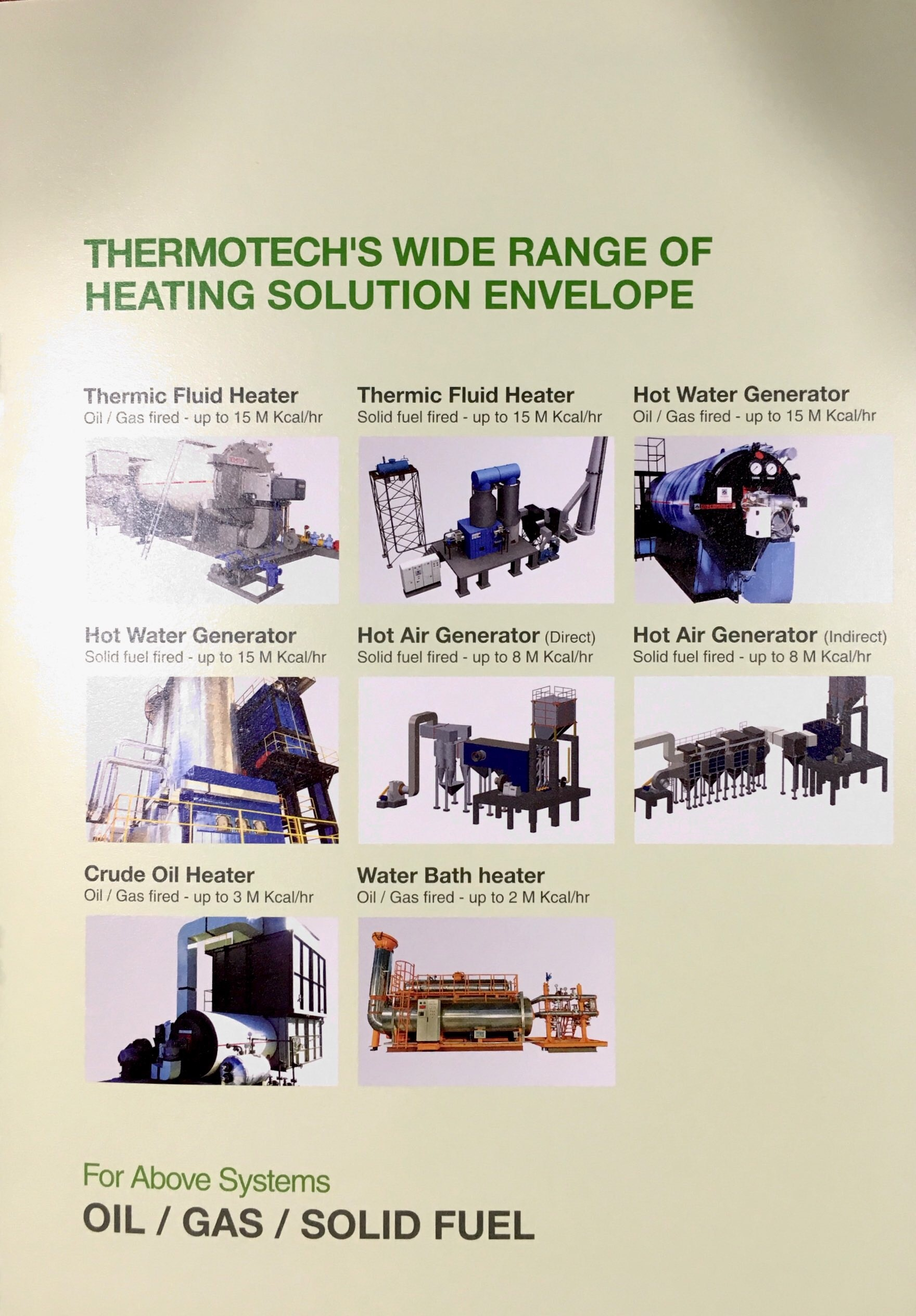 Thermotech Systems Ltd. is an internationally renowned eco-energy company hailing from India established before 28 years with more than 2500 Clients list till today and counting. Thermotech's involved in wide range of heating solution envelope mainly Hot air generator (Direct/Indirect), Hot water generator, Crude oil Generator & water bath generator with a feeding duel as Oil, Gas & Solid fuel.