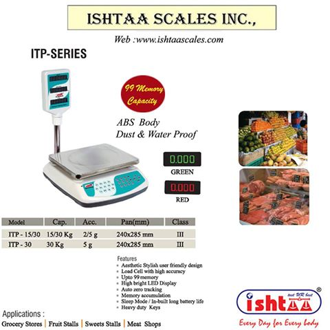 Ishtaa - ITP Series Capacity: 15/30Kg & 30Kg,  Accuracy : 2/5g &  5g Pan Size : 240 x 285 mm Body: ABS Display: LED 0.56mm ( Red  & Green )  Features Upto 99 Memory Storage capacity Auto Zero Tracking Heavy Duty Keys  # MultipleWeighingApplications. # VeryEconomic  #User FriendlyWeighingSystem #Storage upto 99Memoryunits. #Parcelweighingscale #Dairyunitsweighingscale #Meatsweighingscale #Cheeseweighingscale #Groceryweighingscale #SupermarketWeighingscale #Retailshopweighing #Fruitsweighingscale # Vegetableweighingscale #10g to30KgWeighingscale #Batteryoperatorweighing  #IshtaaWeighing  #Scales  #DigitalWeighing  #AccurateWeighing  #AccurateScale  #Weighing  #Tamilnadu   #WeighingScaleService   #WeighingScaleSpares