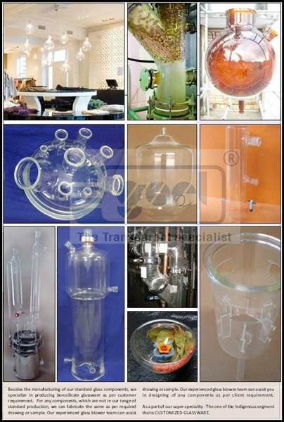 """Customized Glassware   Besides fabrication of standard glass components, we specialize in fabricating borosilicate glassware as per design/requirement i.e custom glassware.   Our works can be defined as:  We Forge glass with the Craftsmanship of Potter, Blacksmith & Goldsmith with a blend of Engineering being """"The Transparent Specialist"""