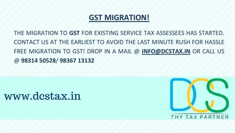 """As government moves a step forward to """"one nation one tax"""", we help you migrate to GST. Once you handover the following documents to us, the responsibility of your migration to GST is ours. GST Migration for Service Tax Assessees has started. Please provide the documents at the earliest to avoid the last minute rush!    CHECKLIST FOR GST ENROLMENT  1.    ACES LOG IN ID & PASSWORD                               OR     PROVISIONAL ID RECEIVED FROM CBEC     PASSWORD RECEIVED FROM CBEC  2.   VALID EMAIL ADDRESS  3.   VALID MOBILE NUMBER  4.   DATE OF BIRTH/ DATE OF INCORPORATION  5.   MOTHER'S NAME OF AUTHORIZED SIGNATORY  6.   PRINCIPAL ITEM OF GOODS TRADED  7.   NAME OF 1ST EMPLOYEE  8.    COPY OF SERVICE TAX REGISTRATION CERTIFICATE  9.    CERTIFICATE OF INCORPORATION, IN CASE OF COMPANIES  10. BANK ACCOUNT NUMBER  11. BANK IFSC  12.PARTNERSHIP DEED/ CERTIFICATE OF INCORPORATION (MAX SIZE 1MB)  13.TRADE LICENSE(MAX SIZE 1MB)  14.       PHOTO OF PROPRIETOR/ALL PARTNERS/ALL DIRECTORS (MAX SIZE 100KB)  15.YEAR OF COMMENCEMENT OF BUSINESS  16.       PROOF OF APPOINTMENT OF AUTHORIZED SIGNATORY (MAX SIZE 1MB)(BOARD RESOLUTION OR AUTHORISATION LETTER)  17.       OPENING PAGE OF BANK PASSBOOK / STATEMENT CONTAINING BANK ACCOUNT NUMBER , ADDRESS OF BRANCH, ADDRESS OF ACCOUNT HOLDER AND FEW TRANSACTION DETAILS (PDF AND JPEG FORMAT IN MAXIMUM SIZE OF 1 MB)  18. PAN AND VOTER ID CARD OF PROPRIETOR/ALL PARTNERS/ ALL DIRECTORS"""
