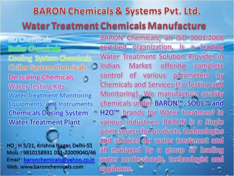 We manufacture Quality Chemicals Water treatment in various industries. We are a single point source for products, technologies and services for water treatment and all managed by a group of leading water professionals, technologist and engineers.  We are also popular in Industry by various names like: Polymeric Disperasnt in Delhi Water Testing Kits in Delhi Monitor Equipment in Delhi Water Accessories Kits in Delhi Water Accessories Tools in Delhi Water Treatment Chemicals in Delhi Cooling Water Treatment Chemicals Manufacturer in Delhi Ro Antiscalant Chemical Manufacturer in Delhi Manufacture of Non Oxidizing Biocide in Delhi Best Ro Antii Scalant in Delhi