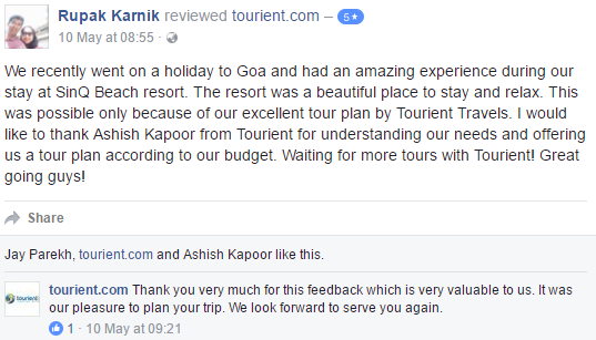 Tourient Reviews - Happy Customer with positive feedback!  We recently went on a holiday to Goa and had an amazing experience during our stay at Sinq Beach resort. The resort was a beautiful place to stay and relax. This was possible only because of our excellent tour plan by Tourient Travels. I would like to thank Ashish Kapoor from Tourient for understanding our needs and offering us a tour plan according to our budget. Waiting for more Tours with Tourient! Great going guys!