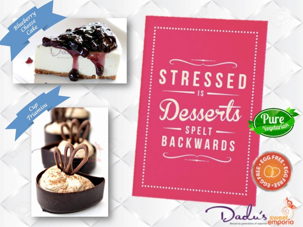 Stressed is Desserts Spelt Backwards. Don't Stop Yourself! Indulge in Egg Free, Pure Vegetarian Cheese Cakes, Tiramisu, Truffle Cakes and Pastries, Chocolate Mousse Cakes and much More only at Dadu's Sweet  Emporio, Pune. (Pure Veg Bakery and Confectionery) (One of the Best Sweet Shop in Pune)