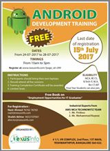 Dear All,   This is with reference to your Registration for Free Android Development Training, You are kindly request you to fill in the details in the following link  By End Of The Day. www.nexusinfo.com/feedback.aspx.  Our Team will revert back to after shortlisting.