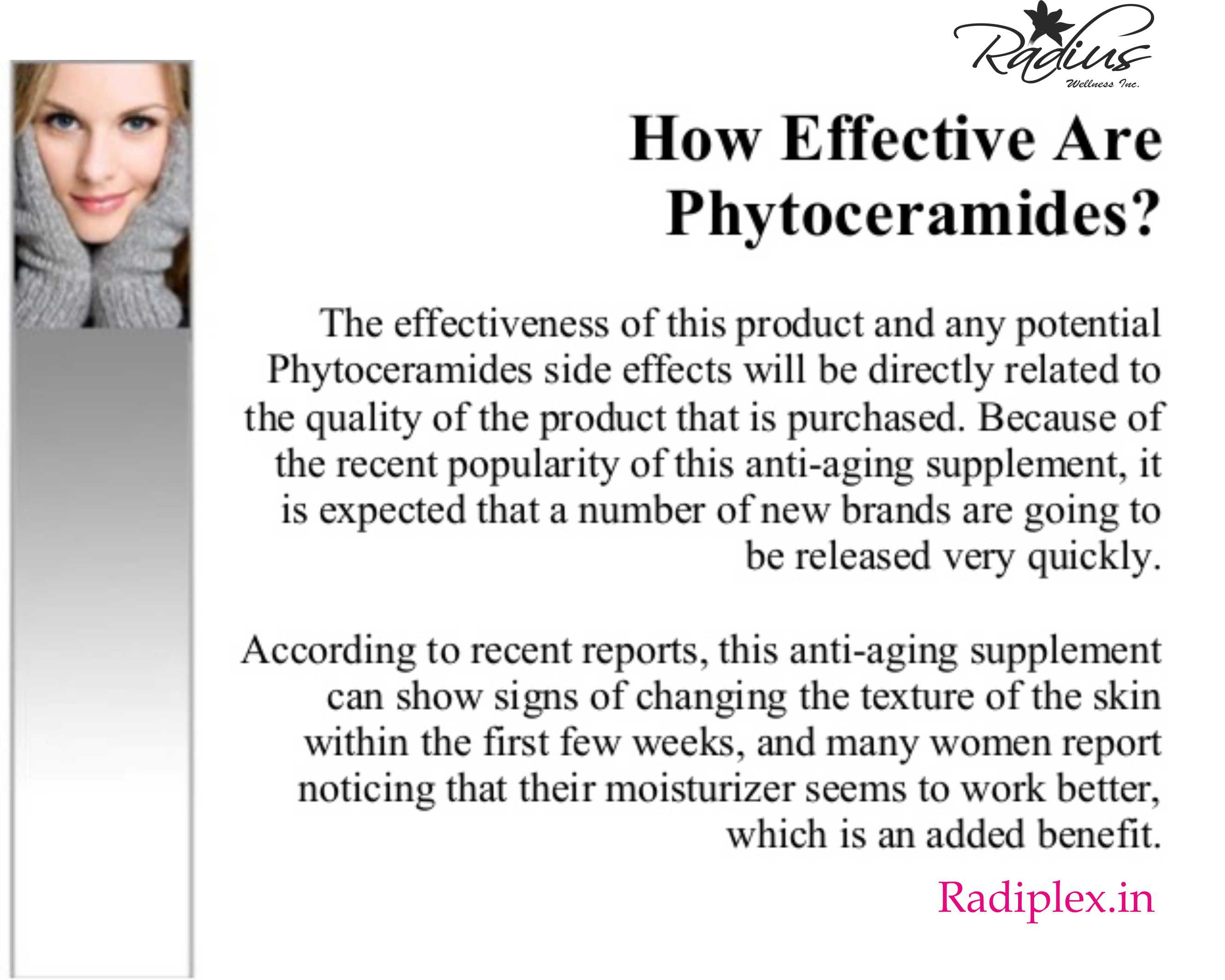 If you still feel young, why should you have to look old?   This is just one of the reasons why people want to fight the signs of aging. So far people have used head to toe many solution to fight antiaging But there is now a new product anti-aging product on the scene which is taking the anti-aging industry by storm: Miracle Phytoceramides supplement capsules  To know more and stay tuned,  Visit www.radiplex.in