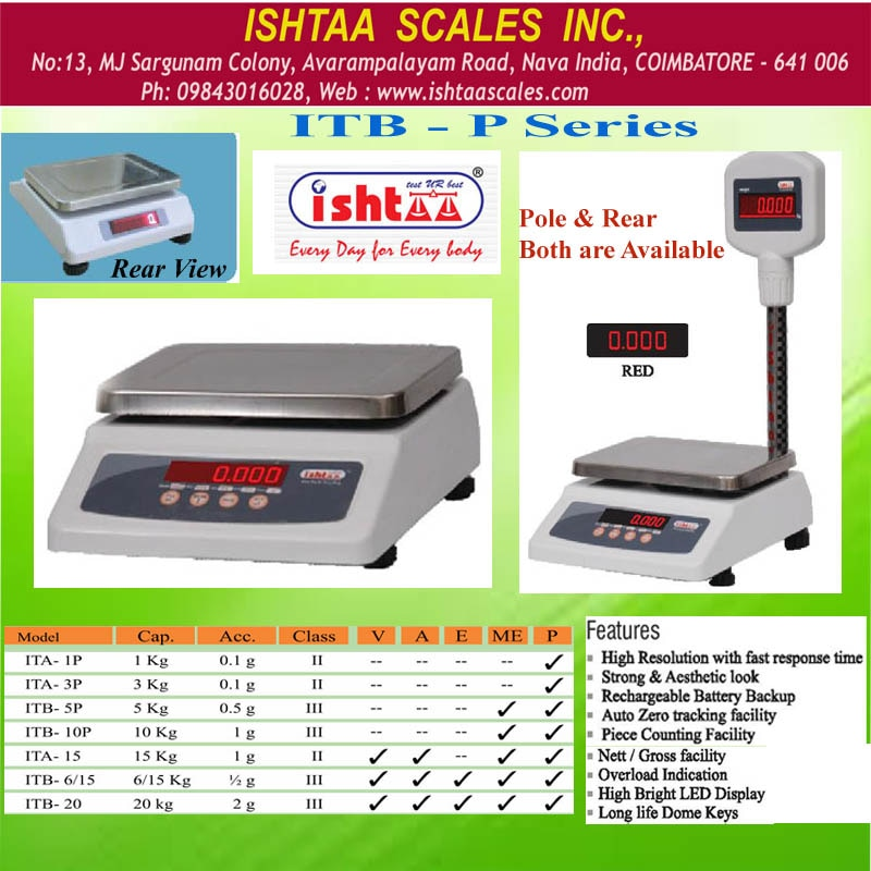 Ishtaa - ITB – P Series Capacity: 1Kg, 3Kg, 5Kg, 3/6Kg, 10 Kg, 6/15 Kg                   20 Kg, 10/20 Kg Accuracy : 0.1g, 0.5g, 0.5/1g, 1g, 1/2g, 2 g  Pan Size : 175 x 225 mm Body: Metal + ABS Display: LED 0.56mm ( Red )  #Parcelweighingscale #Dairyunitsweighingscale #Meatsweighingscale #Retailshopweighing #Fruitsweighingscale #Vegetableweighingscale #Silverornamentsweighing #Silvershopweighing #PieceCountingWeighing  #HardwareShopWeighing #BakeryWeighingScale #SweetshopWeighingScale #PickleWeighing #1to20KgWeighing #Batteryoperatorweighing  #IshtaaWeighing  #Scales  #DigitalWeighing  #AccurateWeighing  #AccurateScale  #Weighing  Click here to know more : https://goo.gl/edrDui  Contact : 9843016028