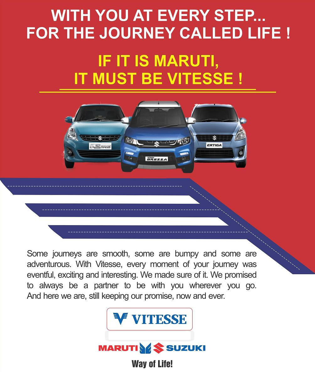 Some journeys are smooth, some are bumpy and some are  adventurous. With Vitesse, every moment of your journey was  eventful, exciting and interesting. We made sure of it. We promised to always be a partner to be with you wherever you go.  And here we are, still keeping our promise, now and ever.  Maruti Vitesse..  Best Deals on Maruti Cars , Maruti Service & Maruti Insurance For More Information visit our website & post enquiry www.vitesseltd.com