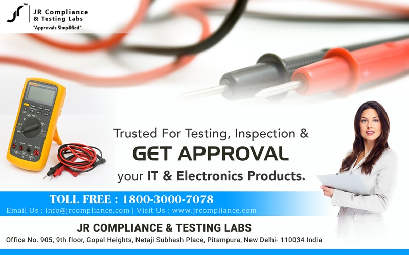 Trusted For  Testing,  Inspection &   GET APPROVAL For  Your IT &  Electronics Products    For More Details  Toll Free: 1800-3000-7078 Email: info@jrcompliance.com Website : http://www.jrcompliance.com/