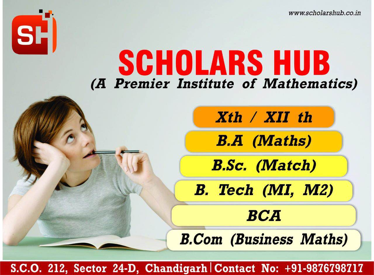 Scholars Hub is a professional Maths Coaching Institute in Chandigarh. We are providing Maths Coaching to 11th 12th Non Medical and Commerce Students. Bsc Maths Coaching Institute in Chandigarh  BA Maths Institute in Chandigarh  Bsc 3rd 5th Semester Maths Tuitions  Bsc Maths Tuitions in Chandigarh