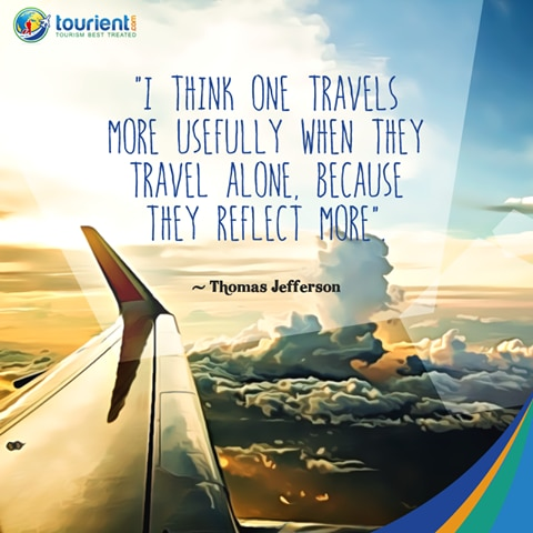 Travel Quote - I think one travels more usefully when they travel alone, because they reflect more.  Book your India Holiday Packages and travel with Tourient!