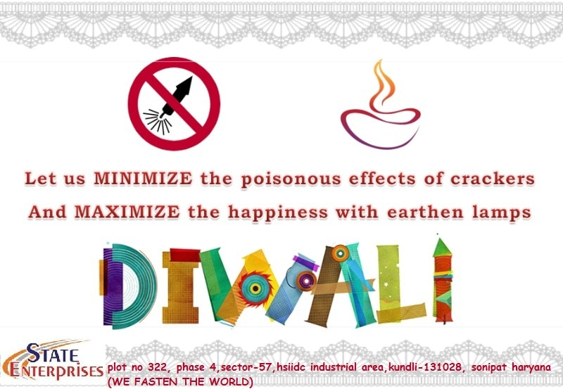 Rejoice on this blessed occasion by spreading joy with your friends and loved ones. Happy Diwali 2017   !!! Happy Diwali !!!  From- State Enterprises (WE FASTEN THE WORLD)