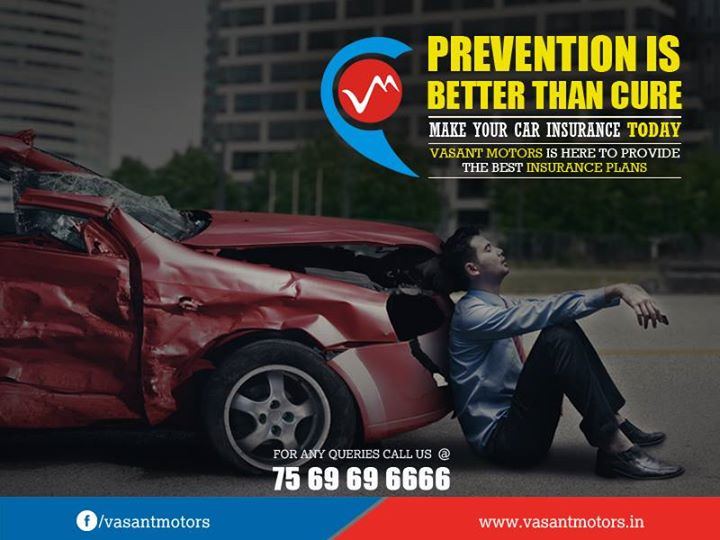 Prevention is better than cure. Make sure that your #car insurance is done today. vasant motors is here to provide the best #insurance #plans. For any queries call @7569696666. visit us @ www.vasantmotors.in