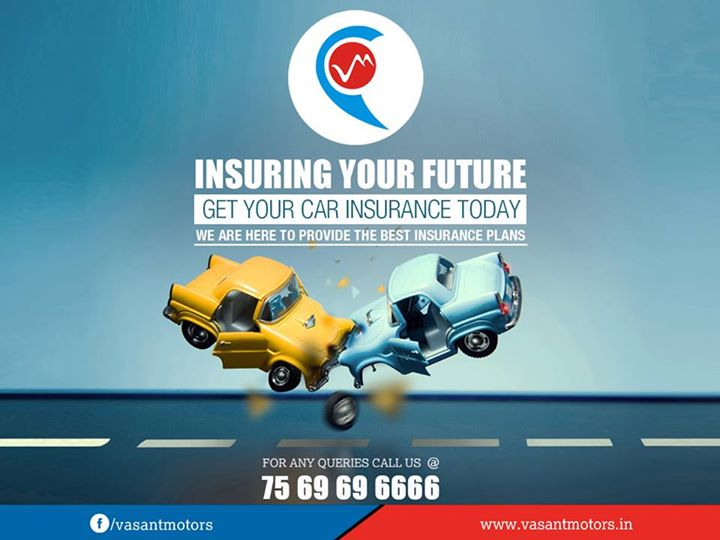 Insuring your future. #Vasant #motors is here to provide the best #insurance #plans. Make sure that your #car insurance is done today. For any queries call @7569696666. visit us @ www.vasantmotors.in