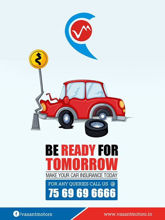 Be Ready for tomorrow. Make sure that your #car insurance is done today. #Vasant #motors is here to provide the best #insurance #plans. For any queries call @7569696666. visit us @ www.vasantmotors.in