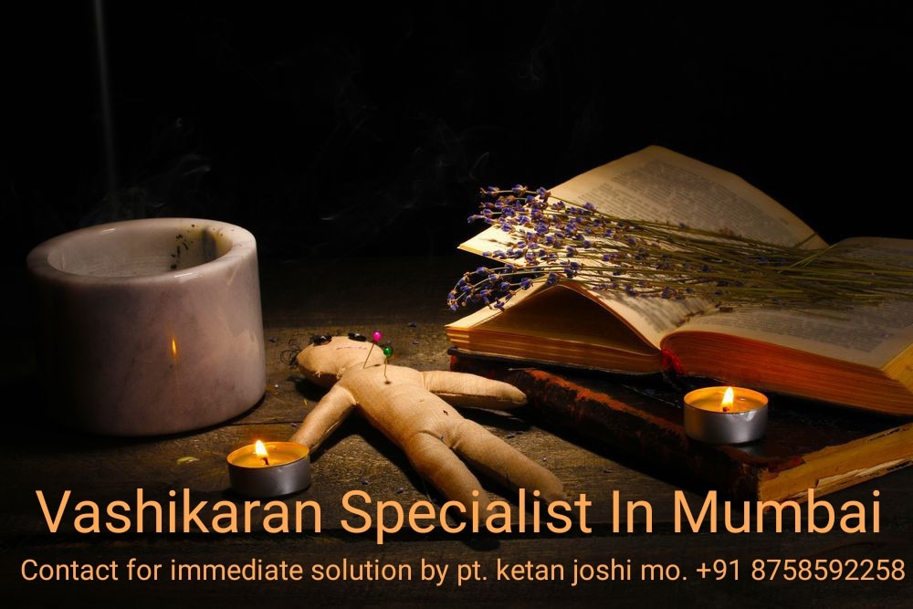 Vashikaran Specialist In Mumbai  Vashikaran Specialist In Mumbai furnished exceptional vashikaran and astrology offerings in Mumbau vashikaran for honorable reasons can be given for a character who is no longer with this recognise and consents with the rendering of your horoscope. The fundamental difference between the two simply relation is within the size mechanism zodiac. Alternatively, you can provide permission only to matters that are the difficulty of mutual recognize and cocern with the relationship. So I will say that the Vashikaran , black magic and hypnotism for good and the insalubrious end result for a one-of-a-kind person. Vashikaran Specialist In Mumbai guess has hundreds of tantra, mantra to entire its downside however mantra one will solve your drawback lonely. Vashikaran Specialist In Mumbai, which is vashikaran and consider in astrology.  Contact for immediate solutions of your problems by pandit ketan joshi ji.              Call now. +91 8758592258
