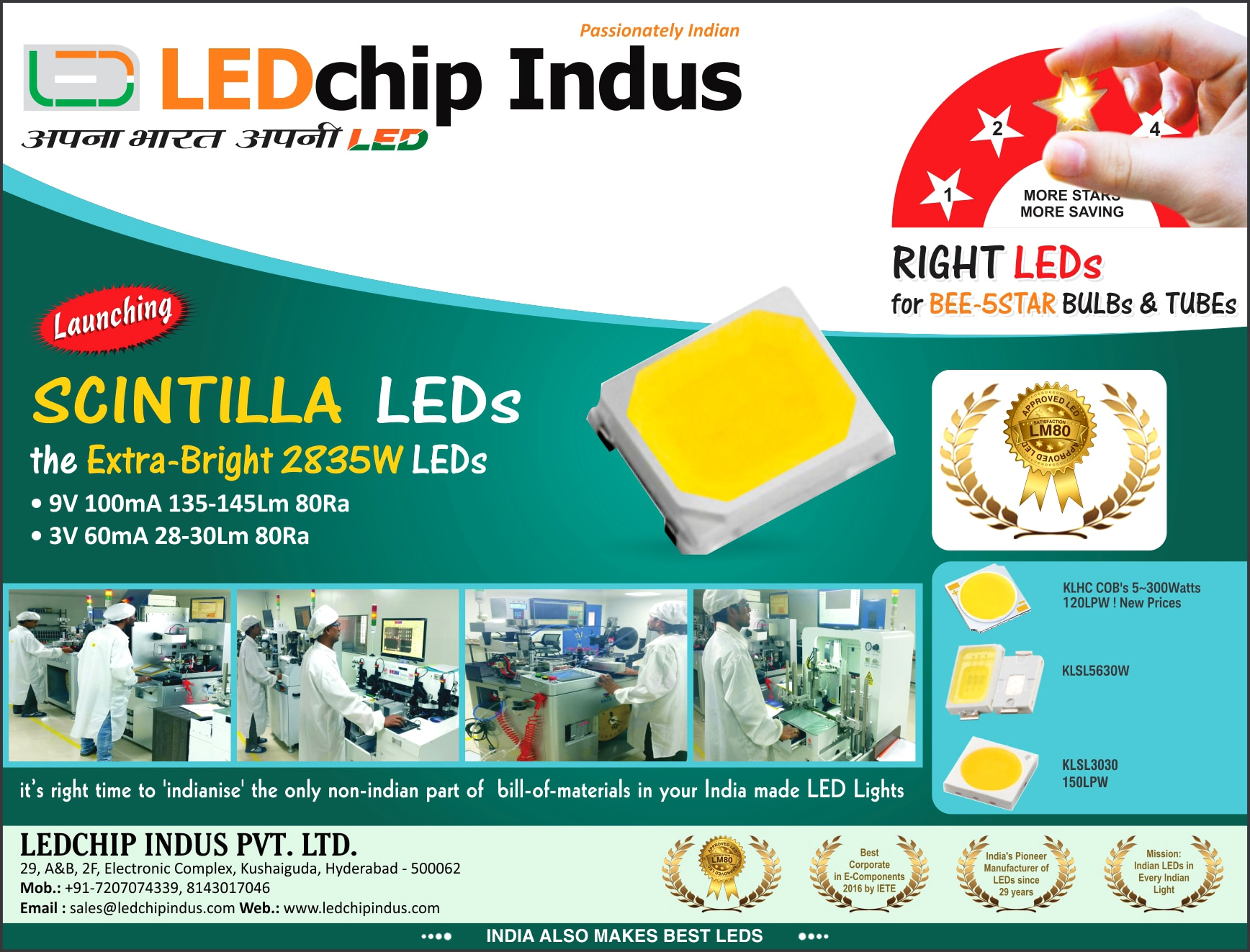 Great Opportunity ! Upgrade your Bulbs & Batons to BEE-5STAR Category with 155 Lumens/watt SCINTILLA SMD 2835 LEDs  at NO_EXTRA_COST!9V 100mA 135-145Lm 80Ra3V 60mA 28-30Lm 80Ra (it's right time to 'Indianise' the only non-indian part of bill-of- Materials in your Indian made LED Lights)mail:sales@ledchipIndus.com Wedsite: www.ledchip.incontact:8143017046