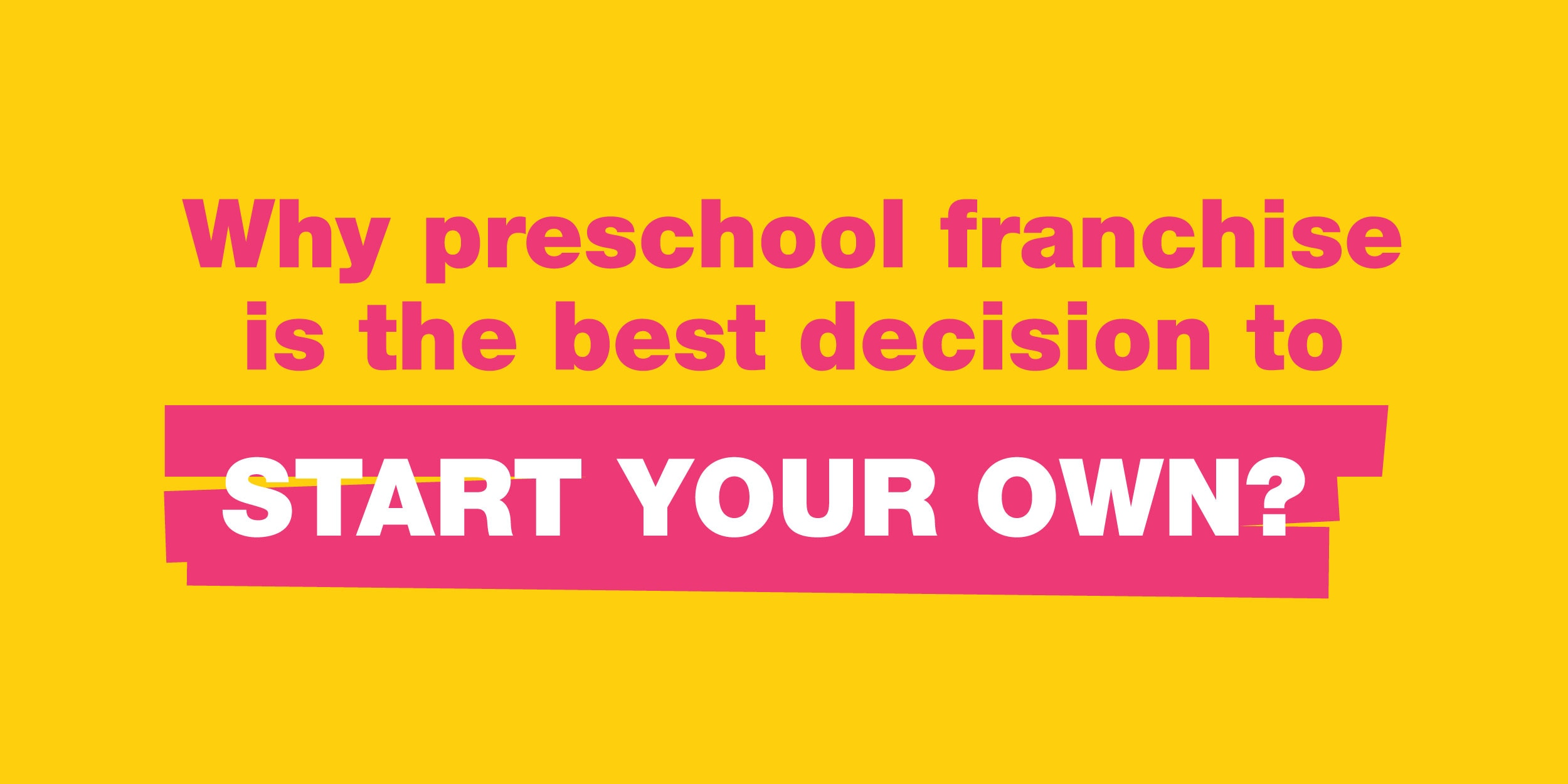Why preschool franchise is the best decision to start your own?