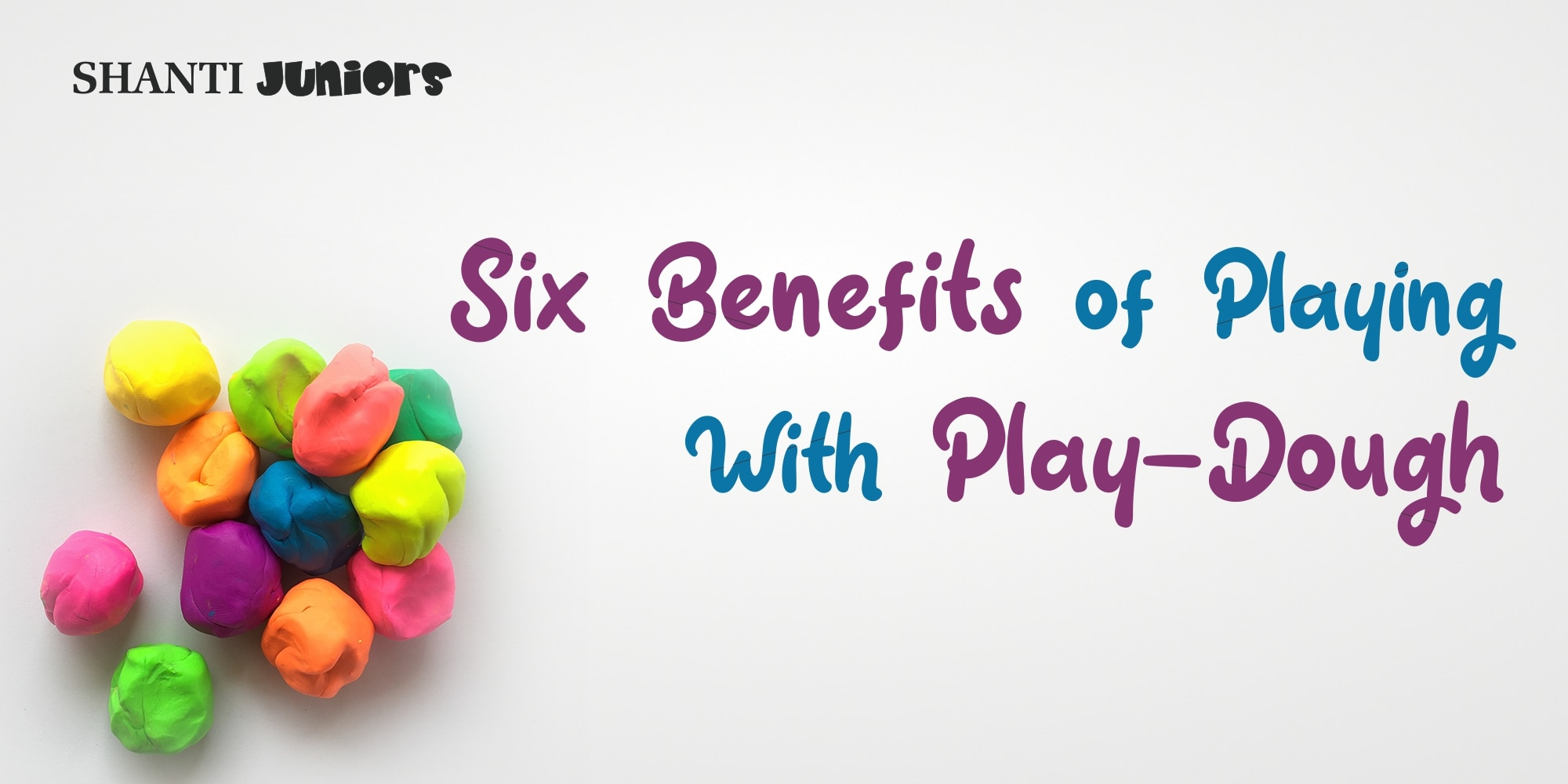 Six Benefits of Playing With Play-Dough