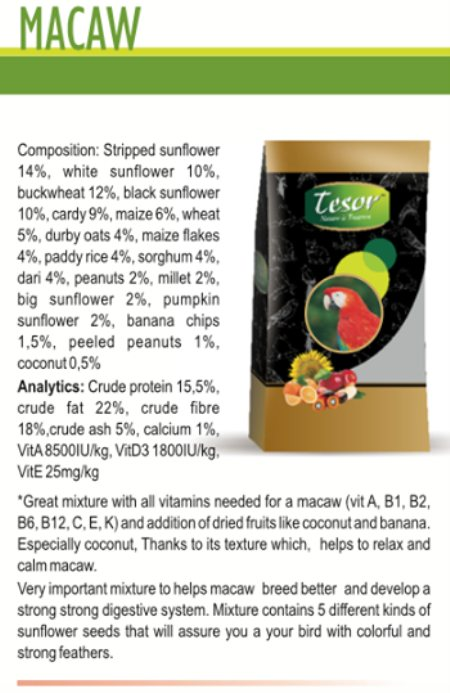 tesro-MACAW PARROT 1KG, Complete balanced food with seeds, cereals, fruits with added vitamins and minerals.  TESOR, is a premium bird and small animal food, formulated and imported from SPAIN. We provide bird food for all variety of bird species and small animals. All raw materials used are pesticides free, highly organic and playable fortified with vitamins and minerals contiributing to a healthy and balanced diet.                  https://www.facebook.com/tesordiet