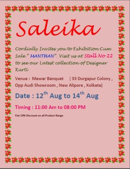 "Saleika Welcomes you to Exhibition Cum Sales "" MANTHAN"" at Mewar Banquet from 12th Aug 2015 to 14th Aug 2015.Pls visit Stall No 22 for the new Collections of Ladies Ethenic Wear. Avail Flat 10% Discount on all product .  - by Saleika, Kolkata"