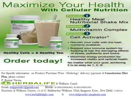 For specific information on  Product/Purchase/Price /Ordering/Delivery/ Payment /Discount & Consultation/ Diet Plan , pl contact P_Kumar Varma,    Herbalife Independent Distributor ( Wellness Coach & Sr Consultant ) Email: hidppromkv@gmail. - by idistpkvherbalife, Delhi