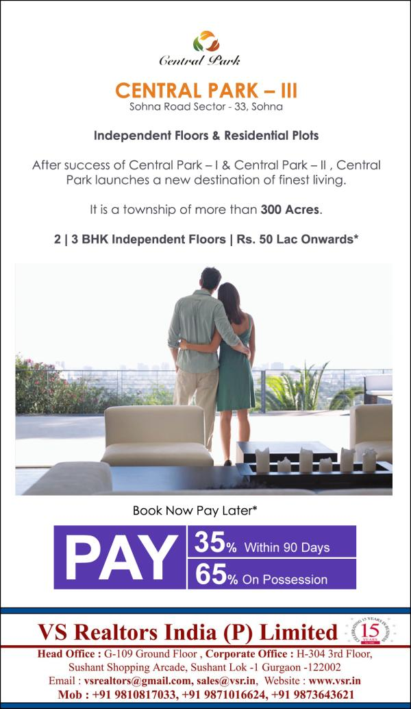 Central Park 2  Sohna Road Sector 33  Sohna  Independent Floors & Residential Plots   After the Sucess of Central Park - 1 & Central Park 2   Central Park is Launching a new Township with more than 300 Acres  2 & 3 BHK Independent Floors Rs. 50 Lac Onwards  Call for Best Deals +91 9810817033