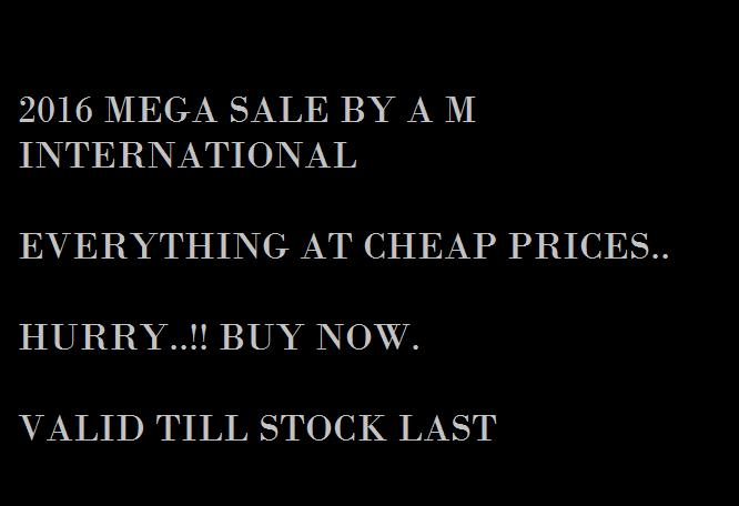 2016 mega sale by A M INTERNATIONAL  *****Check our online store and buy your product at discounted prices****  Valid till stock last.!!!!