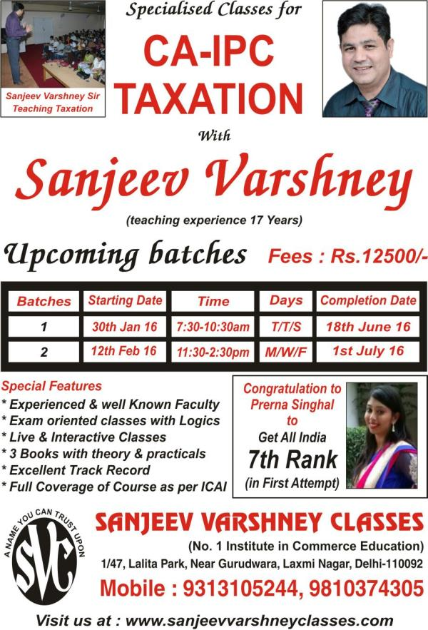 Why join SVC for TAXATION   Sanjeev Varshney sir teaches TAX for CA IPC/ CMA Inter/ CS Executive. Sanjeev sir teaching taxation since 17 years. He is also presently teaching IPC TAXATION in THE INSTITUTE OF CHARTERED ACCOUNTANTS OF INDIA, DELHI. His USP is teaching taxation with logic. Every student who was or is the student of Sanjeev sir, he always recommend his name to his juniorS. So many of his students are on senior post of different companies as well as in big 4 CA Firms in India. He is also a tax consultants of number of companies. He is also the guest speaker for mandatory CPE hours for Chartered Accountants, organised by the THE INSTITUTE OF CHARTERED ACCOUNTANTS OF INDIA.