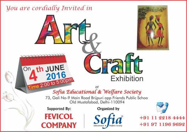 you are cordially invited in Art and craft Exhibition on 4th june 2016 at SOFIA head office mustafabad Delhi-110094 in association with Fevicol company  plz come and grace the occasion.   - by SOFIA EDUCATIONAL AND WELFARE SOCIETY, New Delhi