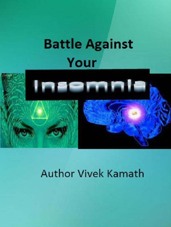 """Are you suffering from Insomnia? Log into amazon.com/author/vivekkamath look for a new book title """"Battle Against Insomnia"""" Heal your Sleeplessness in 10 days. - by Diabetes Cure Without Medicines, Bangalore"""
