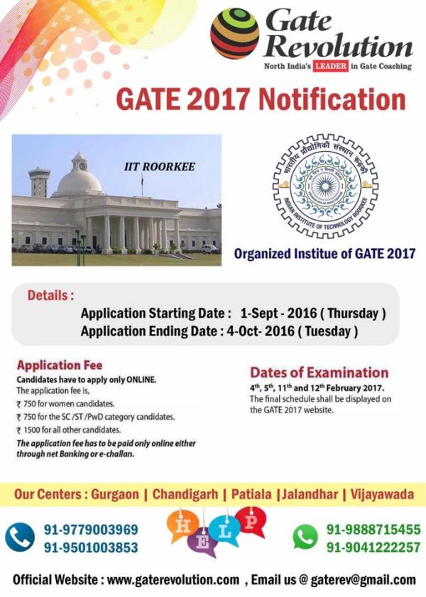 Gate Coaching in Chandigarh - Gate Revolution Gate 2017 Notification Application Starting Date : 1 - Sept. - 2016(Thursday) Application Ending Date : 4 - Oct - 2016  (Tuesday) Application Fees : 750/-  Women Candidates                       - by Gate Revolution call for admissions - 9779003969, 9501003853, 9888175455, Chandigarh