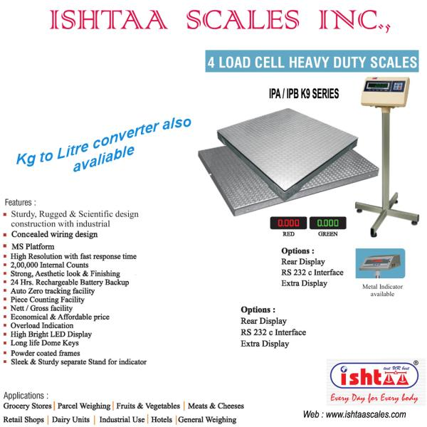 Ishtaa Scales Inc.,  is the leading Weighing Scale  manufacturer in  Coimbatore.  4 Load Cell Heavy  Duty  Scale Highly Rigid.. 100% Efficiency.. Recommended Heavy  weight  Scale  for all types of  Heavy Duty Applications Industrial weighing Weighing  Scale  for  Steel Factories Parcel  weighing Cargo Weighing Heavy duty Weighing Harbour  weighing Has WIDE Dealers & Distributors  across  SOUTHERN INDIA. Heavy duty digital Weighing Scales with Special Features & Desired Specifications are AVAILABLE here. Buy MORE.. Earn MORE...  CALL: 09843016028 ; 0422-4516575 Mail: online@ishtaascales.com Web: www.ishtaascales.com