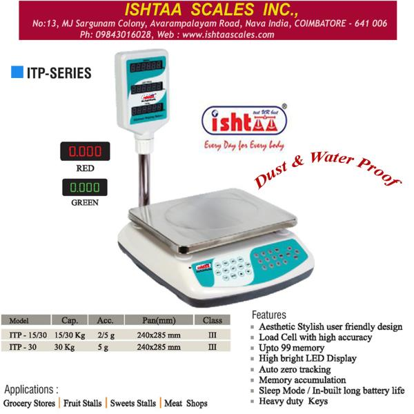 ISHTAA -  provide quality devices made 4 u Best Price Computing Scale. Ishtaa - ITP Series  Best Retail Weighing Scale Best Weighing System for Multiple Weighing Applications. Very Economic & User Friendly Weighing System With storage upto 99 Memory units. High Bright LED display. Dust & Water Proof  Specially Made for Super Markets Weighing,  Hyper Markets Weighing,  Retails & Groceries Weighing,  Fruits Weighing Scale Food Store Weighing,  Meat Weighing scale Chicken Weighing Scale Fish Weighing Scale Click here to know more : http://www.ishtaascales.com/price-computing-scales-itp.html Buy Now at Best Price Call: 09843016028 ; Mail: online@ishtaascales.com Web : www.ishtaascales.com