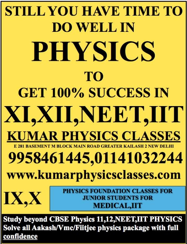 STILL YOU HAVE TIME TO DO WELL IN  PHYSICS TO GET 100% SUCCESS IN XI, XII, NEET, IIT KUMAR PHYSICS CLASSES PHYSICS CLASSES IN CENTRAL DELHI - by Kumar Physics Classes Target 100 %  ☎ +91-9958461445, Delhi