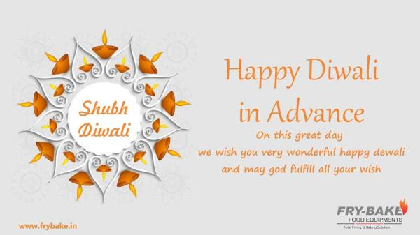 Wish you a Very Very Happy Diwali to you and your family  In Advance From Fry-bake food equipments Pvt. Ltd - by Fry Bake Food Equipment, Ahmedabad