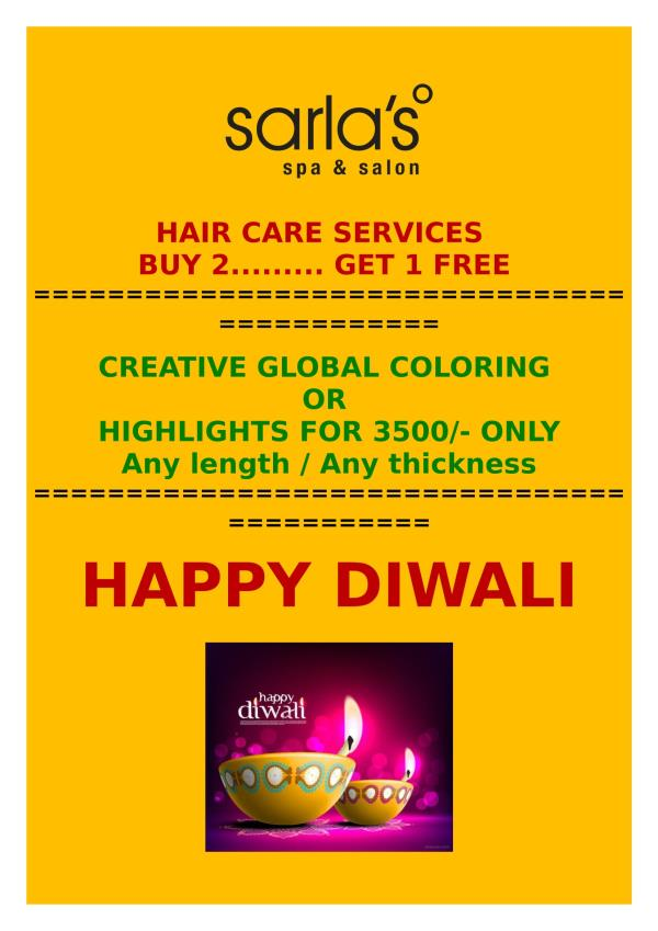 HAIR CARE SERVICES   BUY 2......... GET 1 FREE  ============================================ CREATIVE GLOBAL COLORING  OR  HIGHLIGHTS FOR 3500/- ONLY Any length / Any thickness =========================================== HAPPY DIWALI
