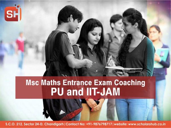 Msc Maths Entrance Coaching for Punjab University in Chandigarh. Scholars Hub is a premier institute of mathematics in Chandigarh with highly qualified and experienced Maths Faculty. Msc Maths in Chandigarh  IIT-JAM Coaching in Chandigarh