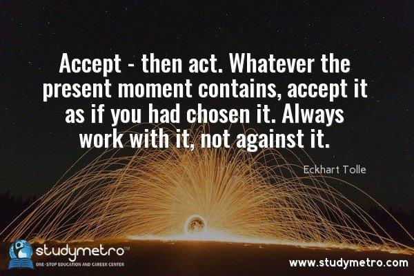 Accept - then act. Whatever the present moment contains, accept it as if you had chosen it. Always work with it, not against it. https://t.co/1ViRLLOFYj