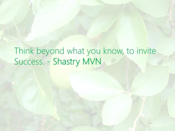 Think beyond what you know, to invite Success. - Shastry MVN #ShastryMVN @ShastryMVN #Success   - by Shastry MVN, Hyderabad