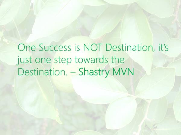 One Success is NOT Destination, it's just one step towards the Destination. – Shastry MVN  @ShastryMVN #ShastryMVN #Success #Destination    - by Shastry MVN, Hyderabad